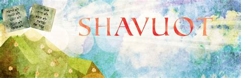 Shavuot - The Holiday of the Giving of the Torah